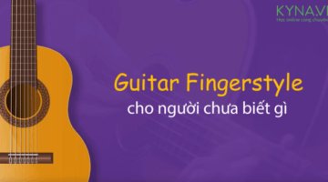 Guitar fingerstyle cho người chưa biết gì
