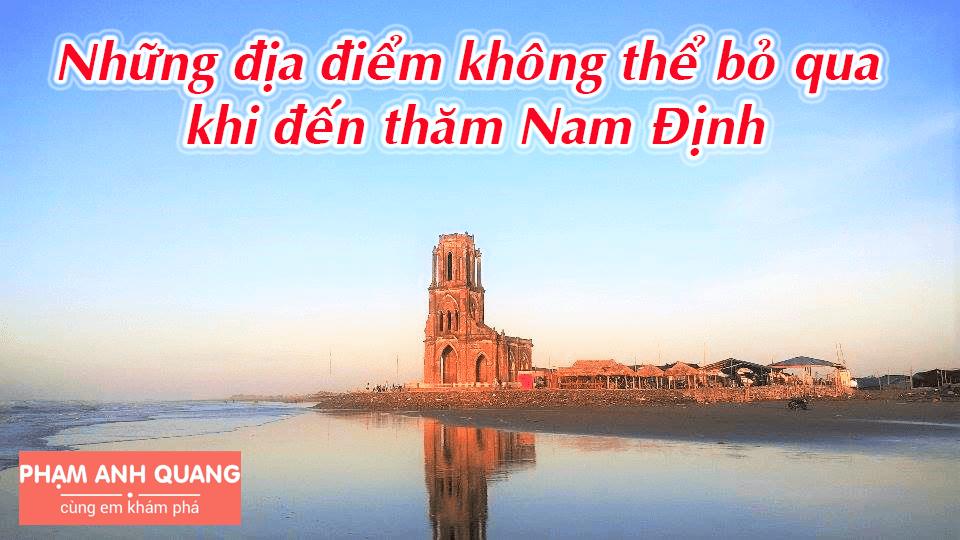 Bạn sẽ hối tiếc khi bỏ qua những địa điểm thú vị này khi ghé thăm Nam Định