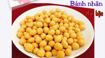 Bánh nhãn Hải Hậu - Đặc sản nổi tiếng của Nam Định